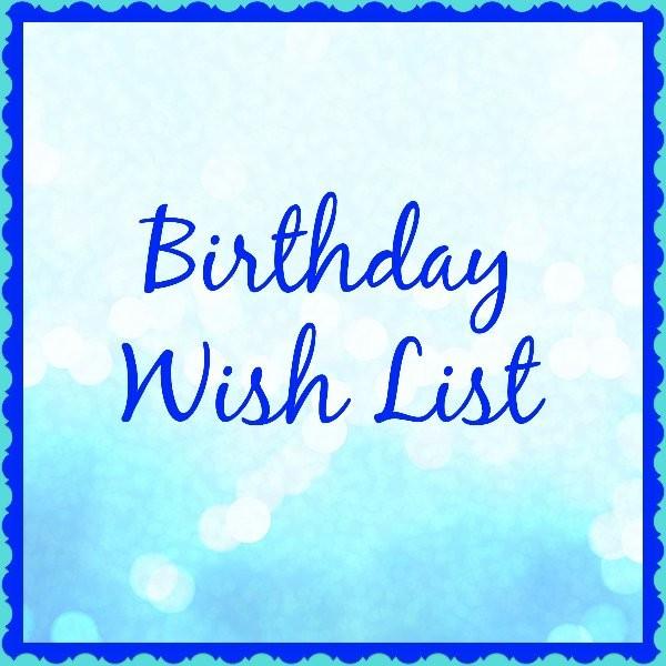 Best ideas about Birthday Wish List . Save or Pin Birthday Wish List Now.