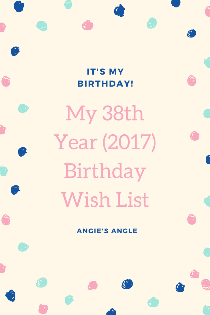 Best ideas about Birthday Wish List . Save or Pin My 38th Year 2017 Birthday Wish List Now.