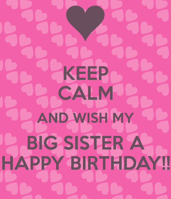 Best ideas about Birthday Wishes For Big Sister . Save or Pin KEEP CALM AND WISH MY BIG SISTER A HAPPY BIRTHDAY Poster Now.