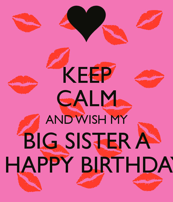 Best ideas about Birthday Wishes For Big Sister . Save or Pin KEEP CALM AND WISH MY BIG SISTER A A HAPPY BIRTHDAY Now.