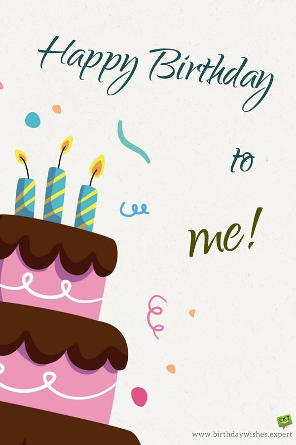 Best ideas about Birthday Wishes For Myself . Save or Pin Happy Birthday to Me Now.