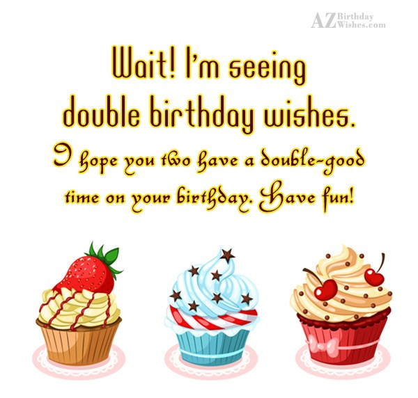 Best ideas about Birthday Wishes For Twin Sisters . Save or Pin Birthday Wishes For Twins Now.