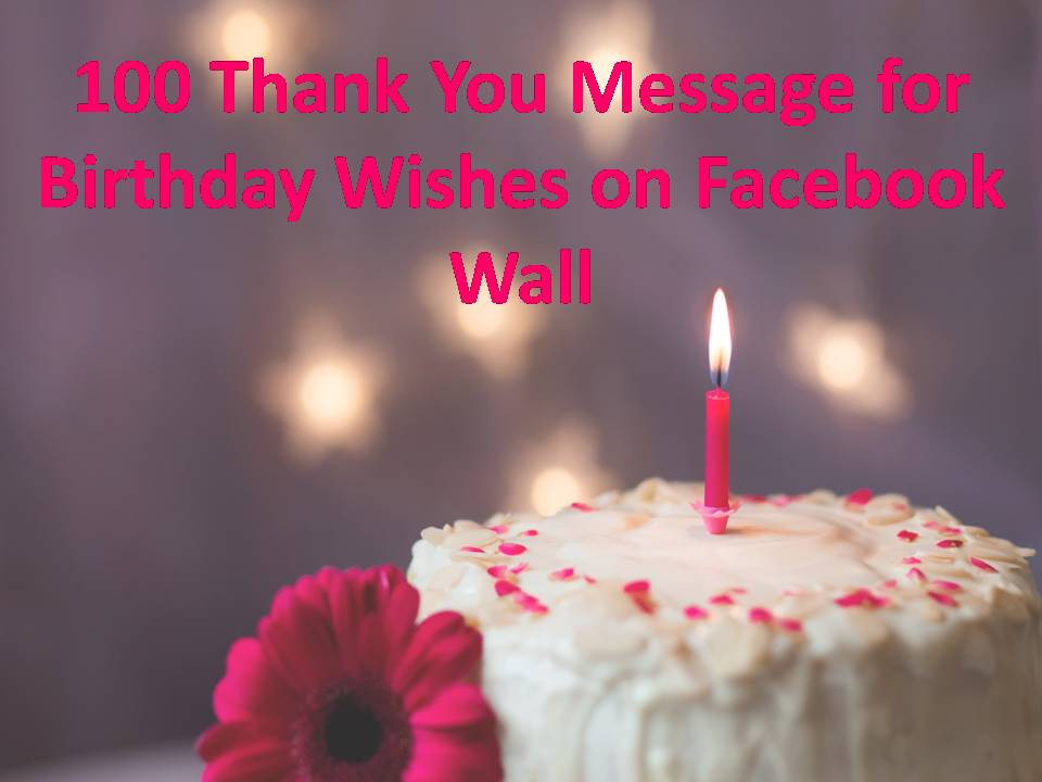 Best ideas about Birthday Wishes On Facebook . Save or Pin 100 Thank You Message for Birthday Wishes on Wall Now.