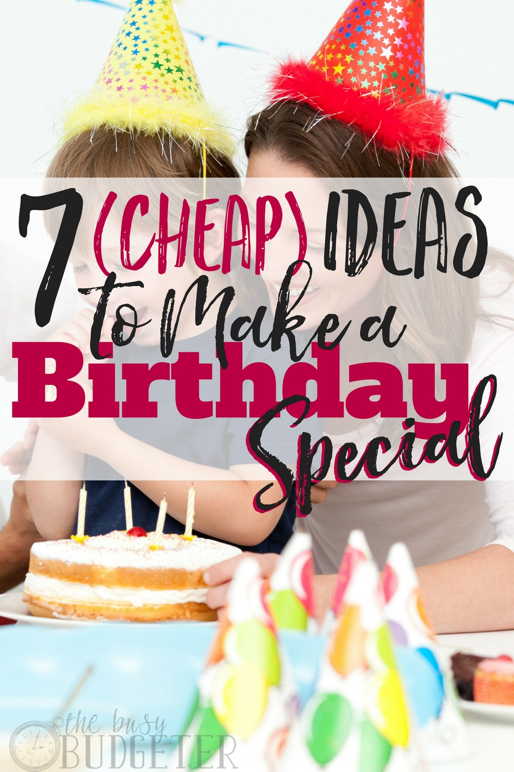 Best ideas about Cheap Birthday Ideas . Save or Pin 7 Cheap Ideas to Make a Birthday Special Now.