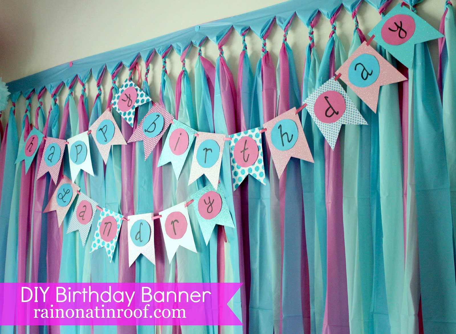 Best ideas about Diy Birthday Decor . Save or Pin Easiest Ever DIY Birthday Banner Part 2 Rain on a Tin Roof Now.