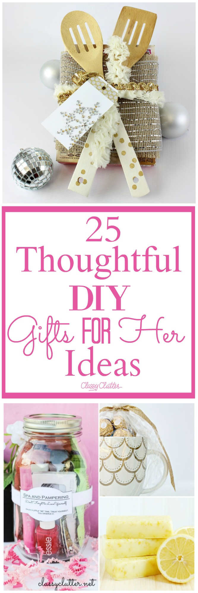 Best ideas about DIY Gift Baskets For Her . Save or Pin 25 Thoughtful DIY Gifts for Her Ideas Classy Clutter Now.