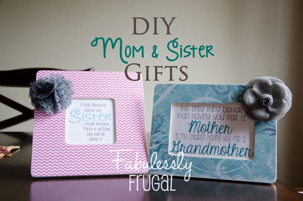 Best ideas about DIY Gifts For Sister . Save or Pin DIY Gifts for Moms and Sisters Fabulessly Frugal Now.