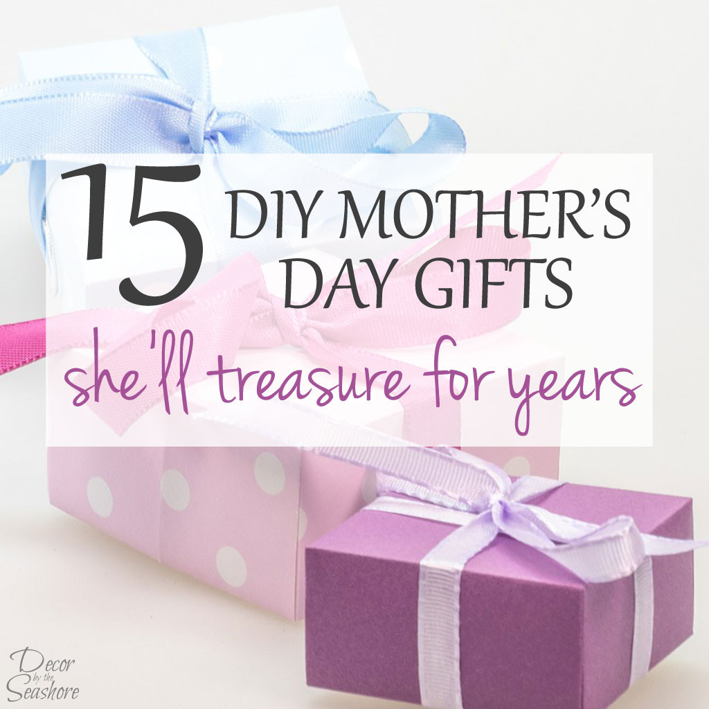 Best ideas about DIY Mother'S Day Gifts . Save or Pin 15 DIY Mother s Day Gifts She ll Treasure for Years Now.