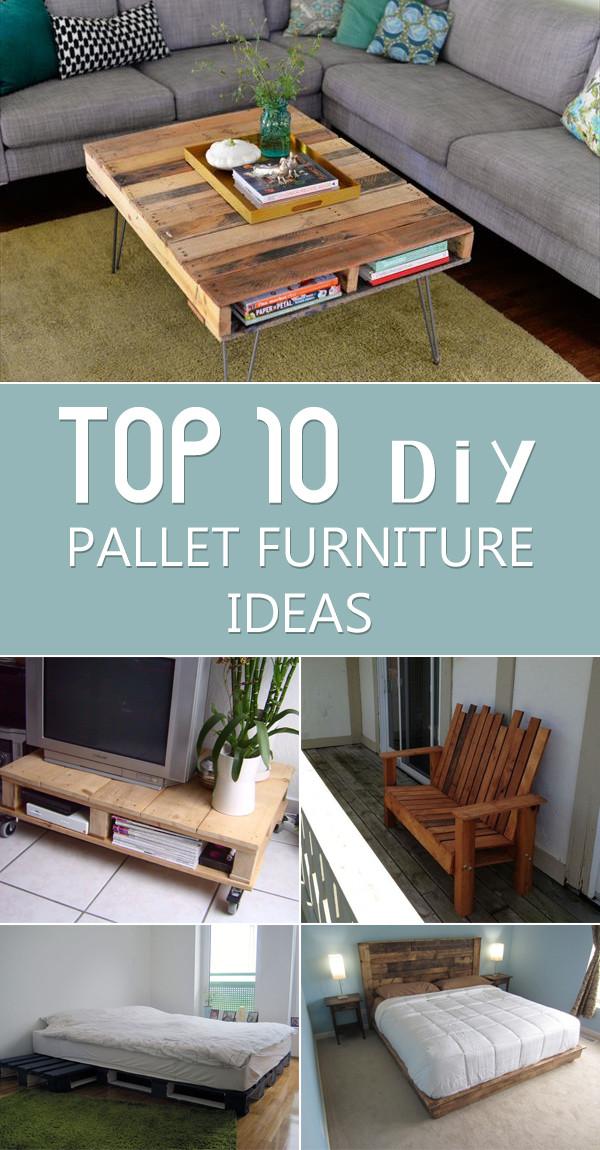 Best ideas about DIY Pallet Furniture Ideas . Save or Pin TOP 10 DIY Pallet Furniture Ideas My Decor Home Decor Now.