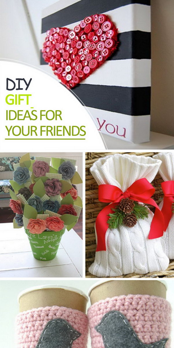 Best ideas about DIY Valentine'S Gifts For Friends . Save or Pin DIY Gift Ideas for Your Friends Hative Now.