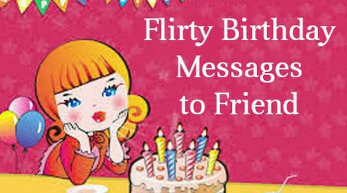 Best ideas about Flirty Birthday Wishes . Save or Pin Flirty Birthday Messages to Friend Now.