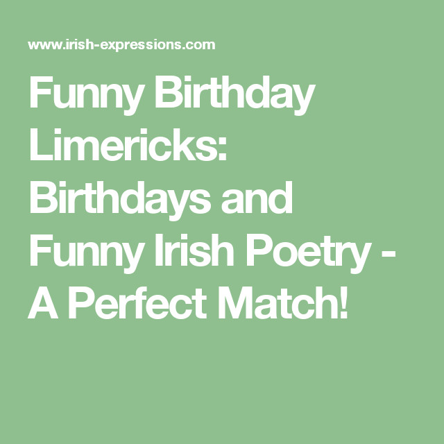 Best ideas about Funny Birthday Limericks . Save or Pin Funny Birthday Limericks Birthdays and Funny Irish Poetry Now.