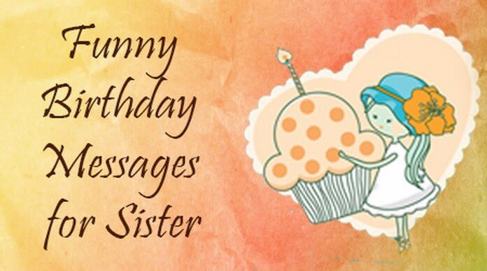 Best ideas about Funny Birthday Message For Sister . Save or Pin Funny Birthday Messages for Sister Now.