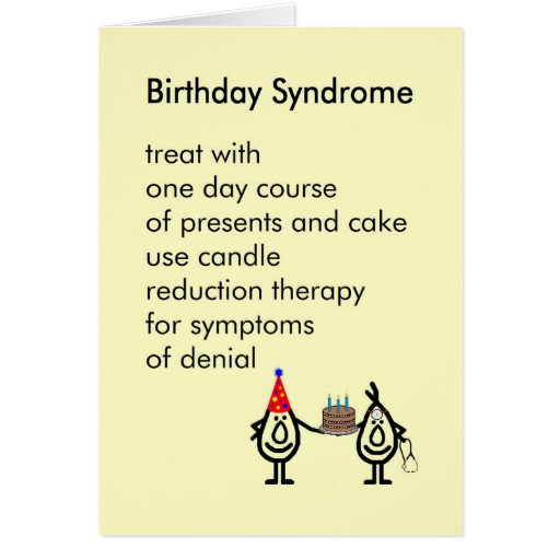 Best ideas about Funny Birthday Poems For Her . Save or Pin Birthday Syndrome a funny birthday poem Card Now.