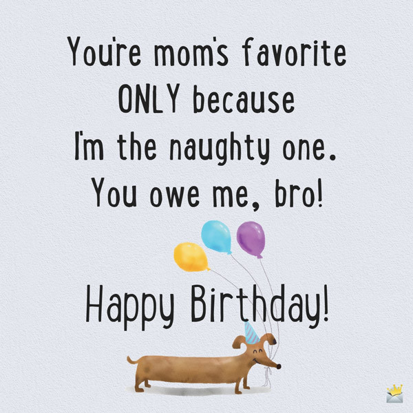 Best ideas about Funny Birthday Wishes For Brother . Save or Pin Birthday Wishes for your Brother Now.