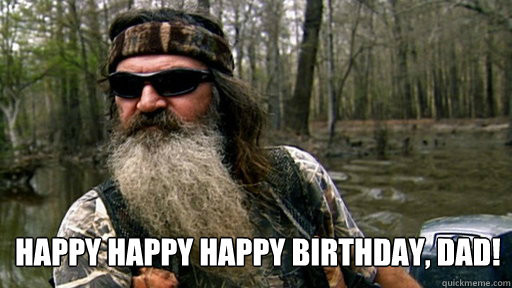 Best ideas about Funny Happy Birthday Dad Meme . Save or Pin Hope your birthday is Happy Happy Happy Phil duck Now.