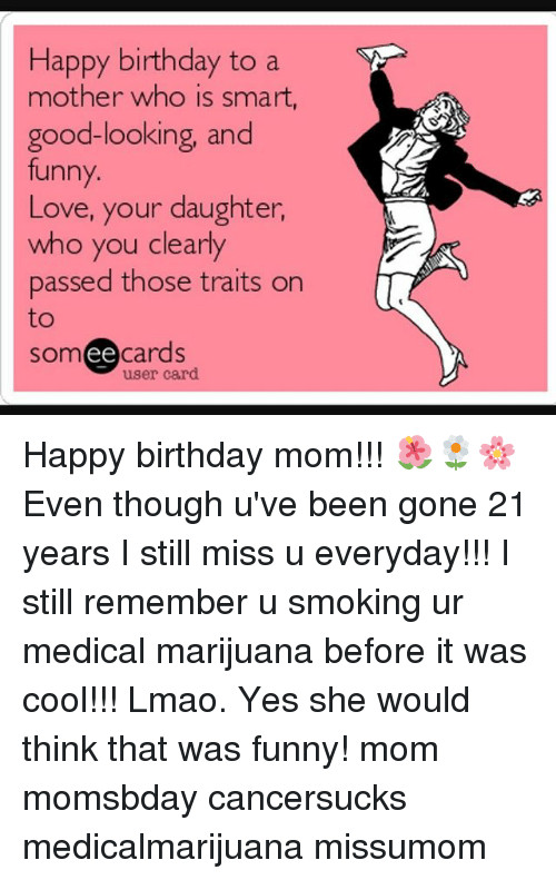 Best ideas about Funny Happy Birthday Daughter . Save or Pin Happy Birthday to a Mother Who Is Smart Good Looking and Now.