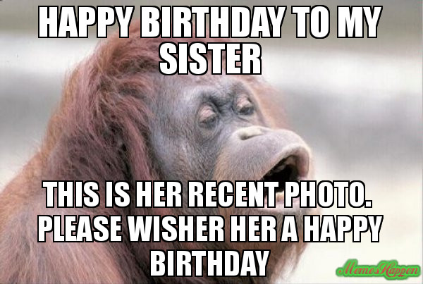 Best ideas about Funny Sister Birthday Memes . Save or Pin 20 Hilarious Birthday Memes For Your Sister Now.