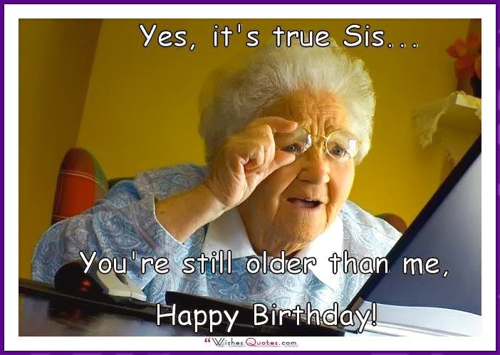 Best ideas about Funny Sister Birthday Memes . Save or Pin Funny Birthday Memes for Dad Mom Brother or Sister Now.