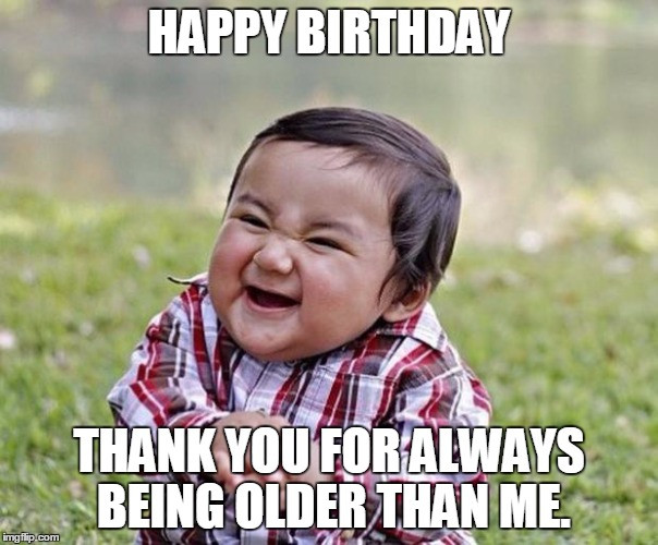 Best ideas about Funny Sister Birthday Memes . Save or Pin Birthday Meme Funny Birthday Meme For Friends Brother Now.