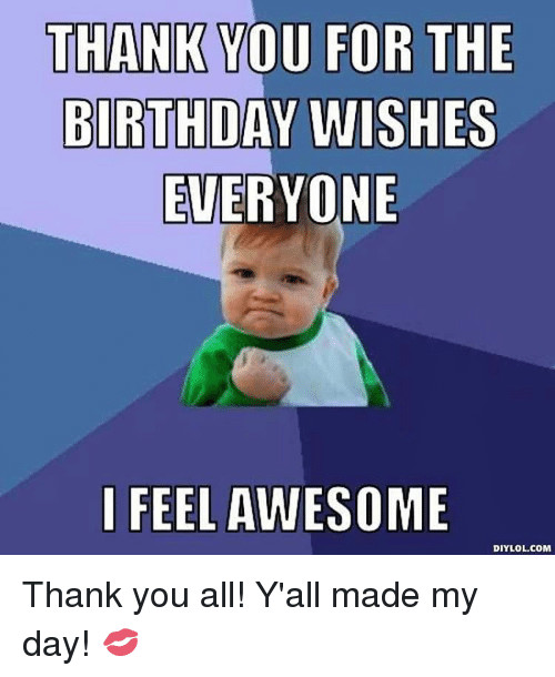 Best ideas about Funny Thank You For Birthday Wishes . Save or Pin THANK YOU FOR THE BIRTHDAY WISHES EVERYONE I FEEL AWESOME Now.