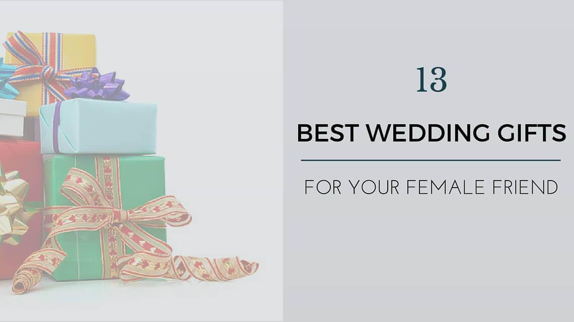 Best ideas about Gift Ideas For Female Friend . Save or Pin Wedding Gift Ideas For Best Female Friend 13 Unique Ideas Now.