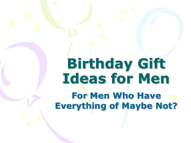 Best ideas about Gift Ideas For Man Who Has Everything . Save or Pin Birthday Gift Ideas For Men Who Have Everything Now.