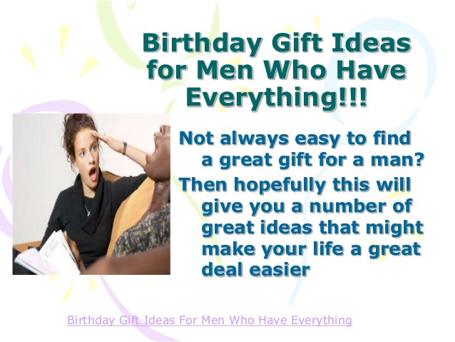Best ideas about Gift Ideas For Men Who Have Everything . Save or Pin Birthday Gift Ideas For Men Who Have Everything Now.