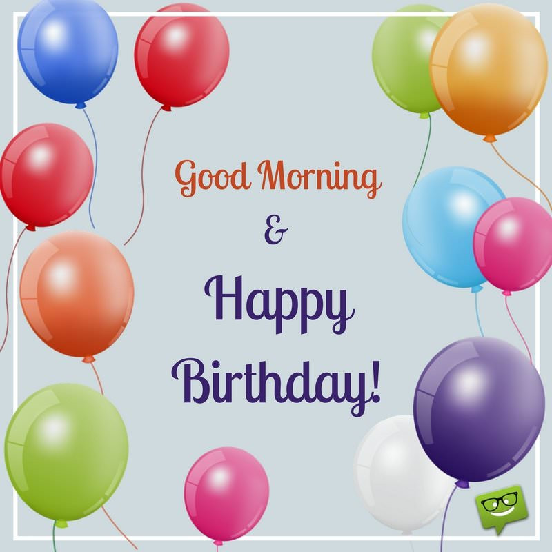 Best ideas about Good Birthday Wishes . Save or Pin Wake Up It s Your Day Now.