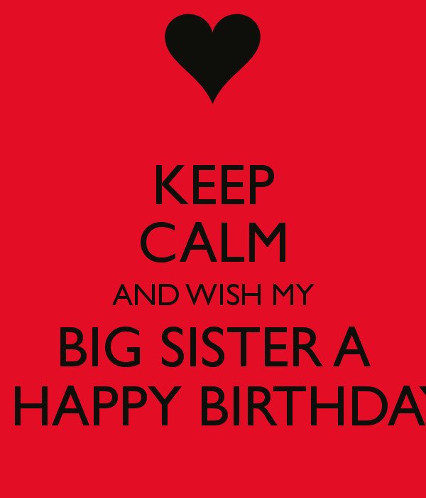 Best ideas about Happy Birthday Big Sister Quotes . Save or Pin KEEP CALM AND WISH MY BIG SISTER A A HAPPY BIRTHDAY Now.