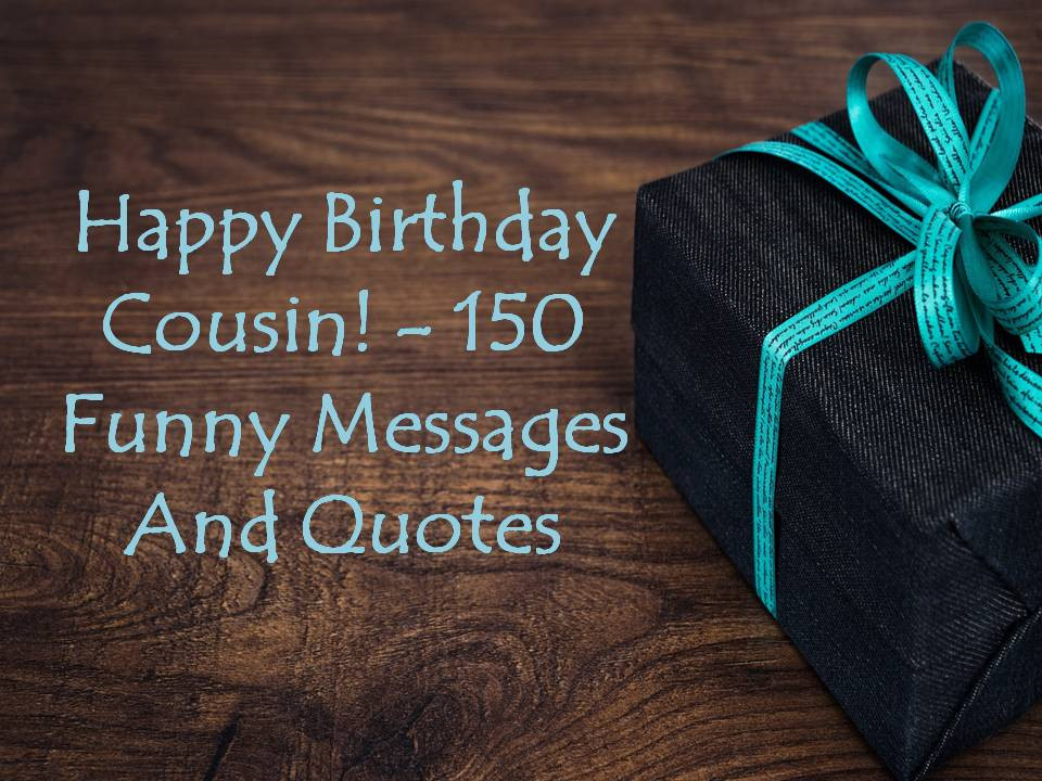 Best ideas about Happy Birthday Cousin Quotes Funny . Save or Pin Happy Birthday Cousin 150 Funny Messages And Quotes Now.