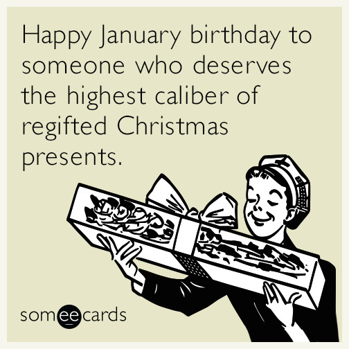 Best ideas about Happy Birthday Ecard Funny . Save or Pin For your January birthday I got you the t of helping Now.