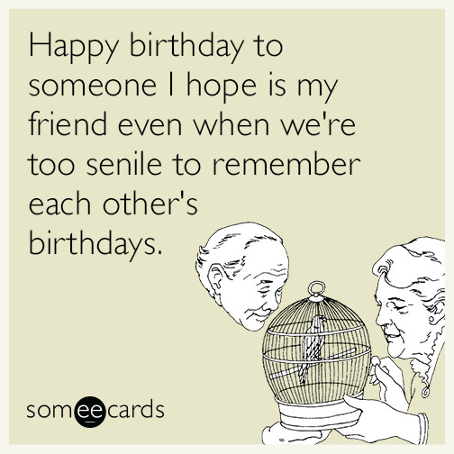 Best ideas about Happy Birthday Ecard Funny . Save or Pin Happy birthday to someone I hope is my friend even when we Now.