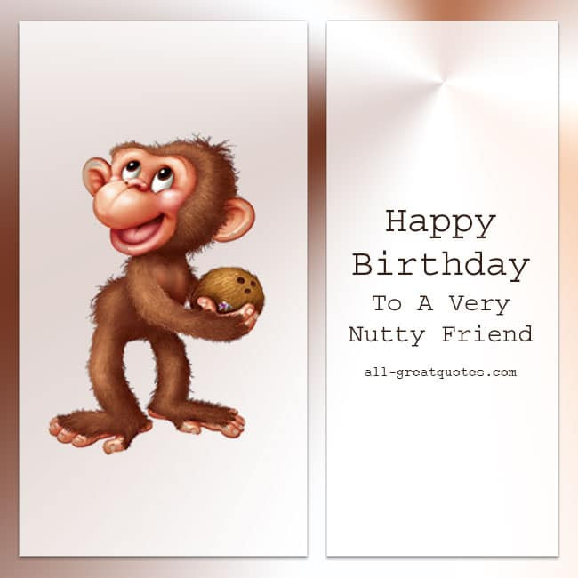 Best ideas about Happy Birthday Friend Funny . Save or Pin Happy Birthday To A Very Nutty Friend Now.