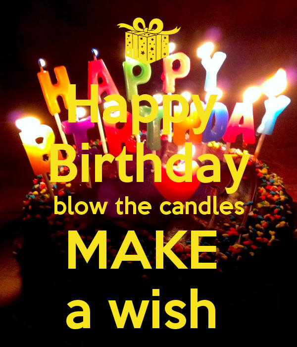 Best ideas about Happy Birthday Make A Wish . Save or Pin Happy Birthday blow the candles MAKE a wish Poster Now.