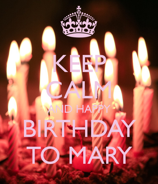 Best ideas about Happy Birthday Mary Funny . Save or Pin KEEP CALM AND HAPPY BIRTHDAY TO MARY Poster Ani Now.