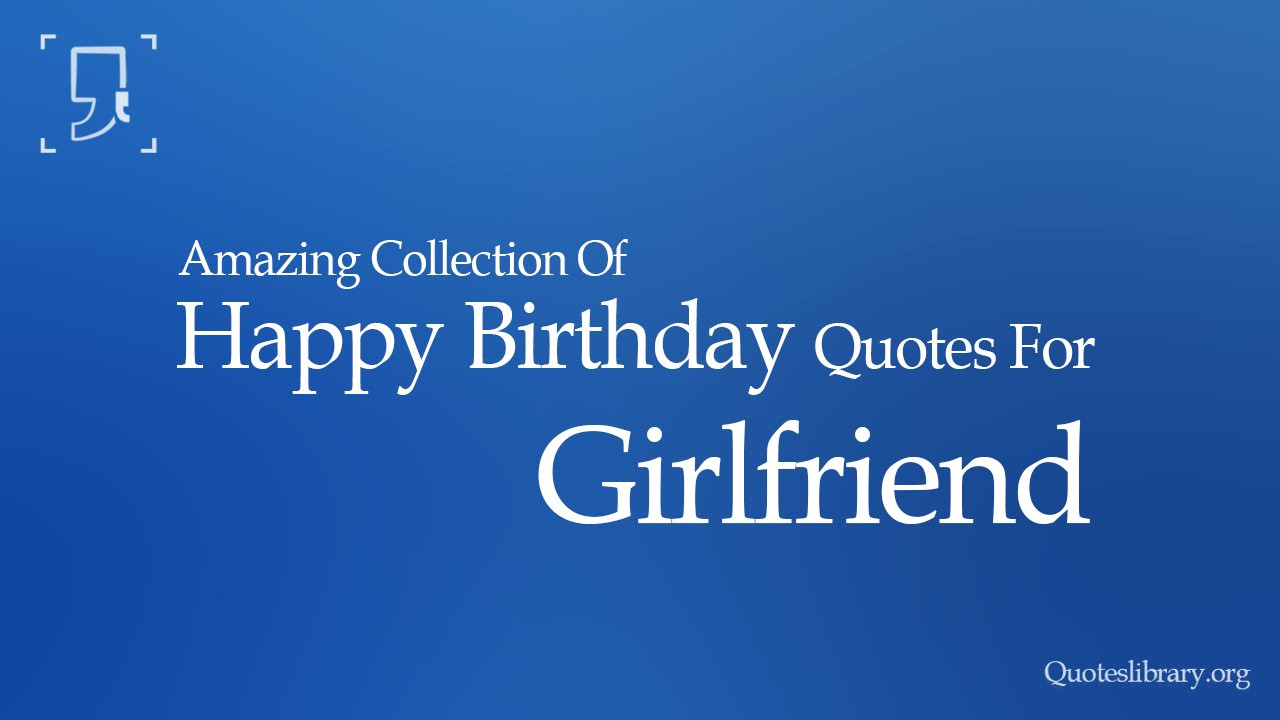 Best ideas about Happy Birthday Quotes For Girlfriend . Save or Pin HAPPY BIRTHDAY QUOTES FOR GIRLFRIEND Now.