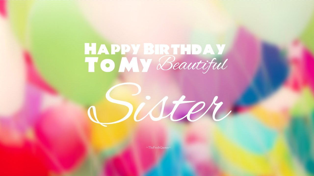 Best ideas about Happy Birthday Sister Quotes . Save or Pin 40 Cute & Funny Happy Birthday Sister Wishes ⋆ The Fresh Now.