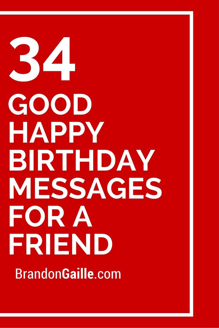 Best ideas about Happy Birthday Wishes To A Good Friend . Save or Pin 35 Good Happy Birthday Messages for a Friend Now.