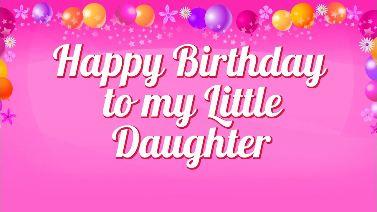 Best ideas about Happy Birthday Wishes To My Daughter . Save or Pin Happy Birthday to my Little Daughter Now.
