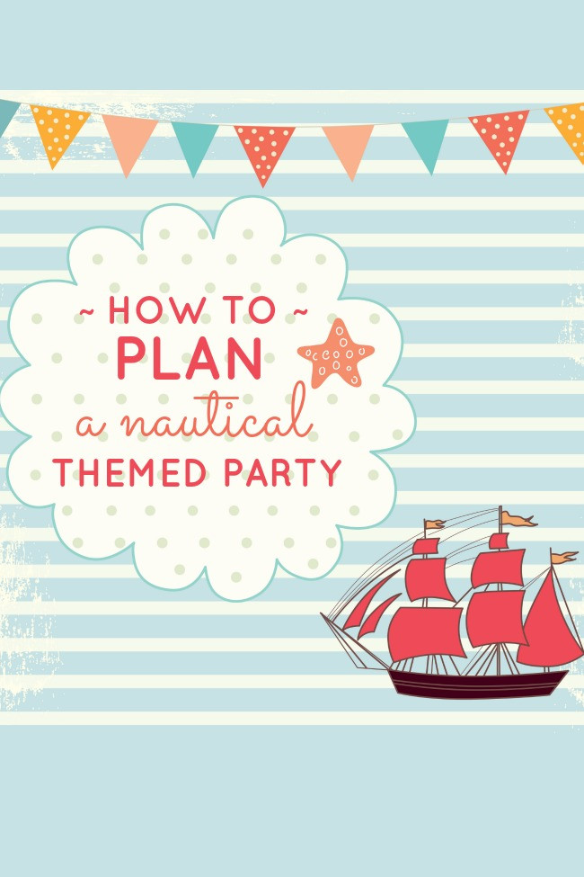 Best ideas about How To Plan A Birthday Party . Save or Pin How to Plan a Nautical Birthday Party Now.