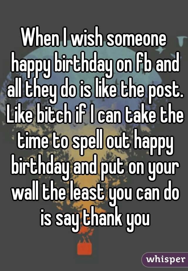 "Best ideas about How To Wish Someone Happy Birthday . Save or Pin The only reason I post ""Happy Birthday"" on my Now."