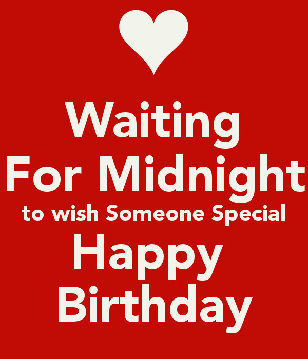 Best ideas about How To Wish Someone Happy Birthday . Save or Pin Waiting For Midnight to wish Someone Special Happy Now.