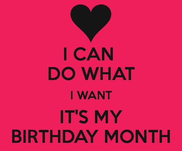 Best ideas about It's My Birthday Month Quotes . Save or Pin I CAN DO WHAT I WANT IT S MY BIRTHDAY MONTH KEEP CALM Now.
