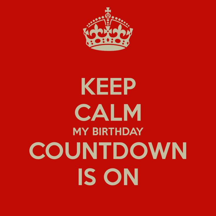 Best ideas about It's My Birthday Month Quotes . Save or Pin KEEP CALM MY BIRTHDAY COUNTDOWN IS ON KEEP CALM AND Now.