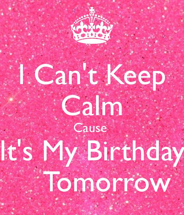 Best ideas about It's My Birthday Month Quotes . Save or Pin I Can t Keep Calm Cause It s My Birthday Tomorrow Now.