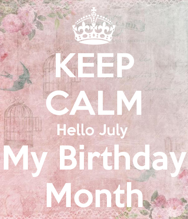 Best ideas about It's My Birthday Month Quotes . Save or Pin KEEP CALM Hello July My Birthday Month Poster Now.