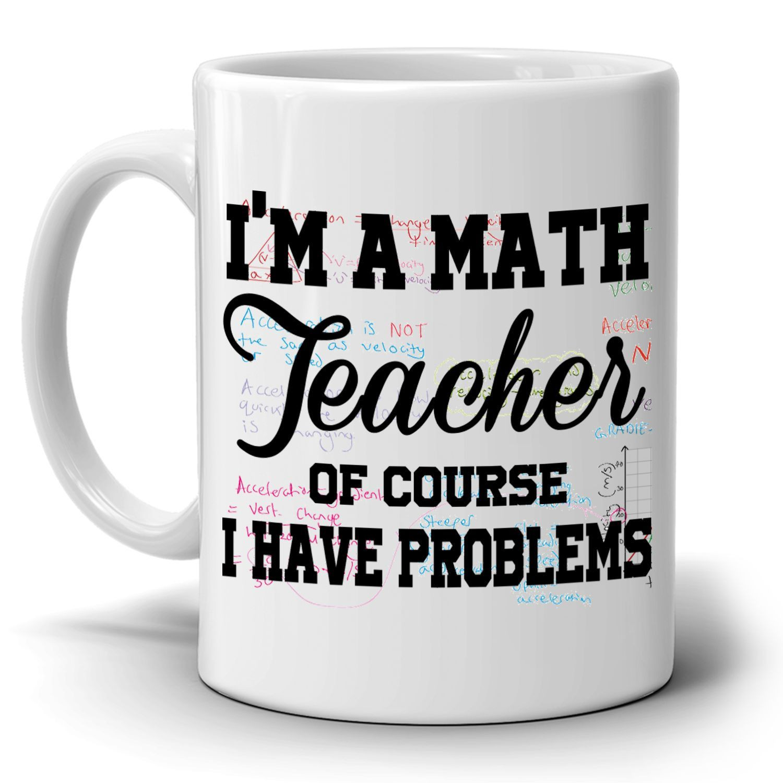 Best ideas about Math Teacher Gift Ideas . Save or Pin I M A MATH TEACHER OF COURSE I HAVE PROBLEMS Teacher Now.