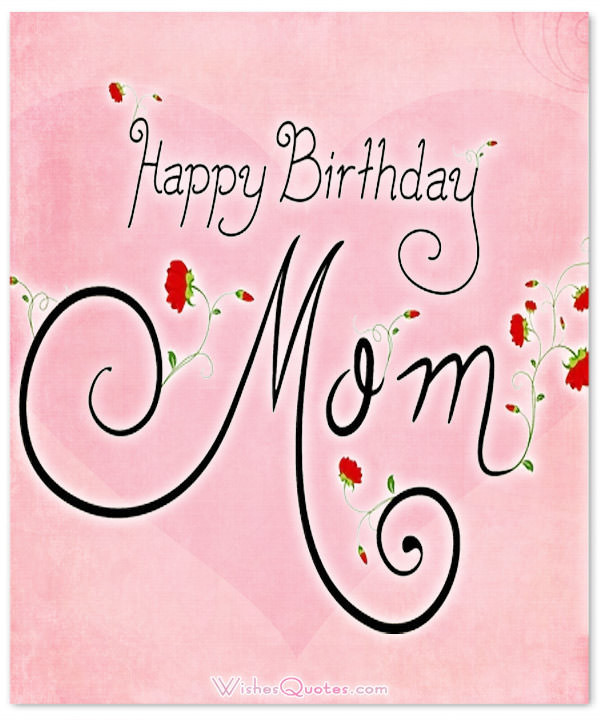 Best ideas about Mothers Birthday Wish . Save or Pin Happy Birthday Mom Heartfelt Mother s Birthday Wishes Now.