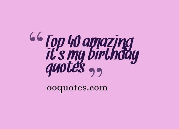 Best ideas about My Birthday Quotes . Save or Pin Top 40 amazing it s my birthday quotes – quotes Now.